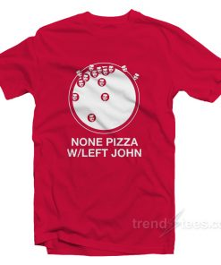 None Pizza With Left John T-Shirt