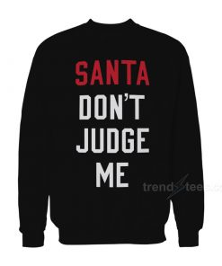 Santa Don't Judge Me Sweatshirt
