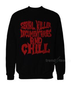 Serial Killer Documentary And Chill Sweatshirt