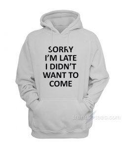 sorry im late i didnt want to come hoodie 247x296 - HOME 2