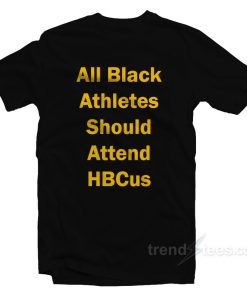 All Black Athletes Should Attend HBcus T-Shirt