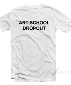Art School Dropout T-Shirt