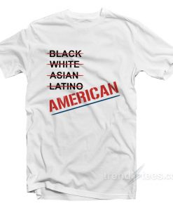 Black White Asian Latino American We Are One T-Shirt