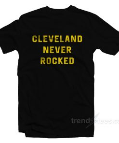 Cleveland Never Rocked T-Shirt