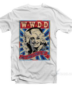 Dolly Parton What Would Dolly Do T-Shirt