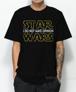 I Do Not Have Star Wars Opinions T-Shirt