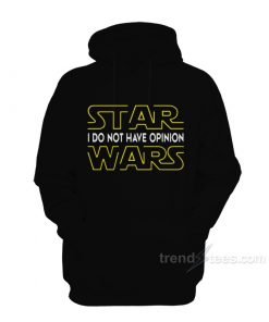 I Do Not Have Star Wars Opinions Hoodie