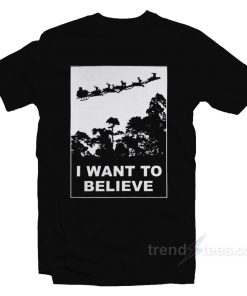 I Want To Believe in Santa Claus Parody Christmas T-Shirt