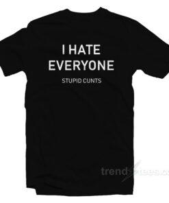 I Hate Everyone Stupid Cunt T-Shirt