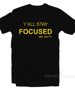 Y'All Stay Focused - Mr. Smith T-Shirt