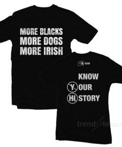 More Blacks More Dogs More Irish T-Shirt