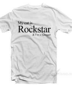 My Cat Is Rockstar I'm A Manager T-Shirt