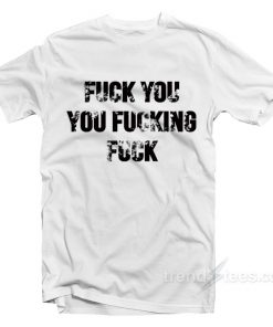 Revel Shore Shameless Fuck You You Fucking Fuck T-Shirt