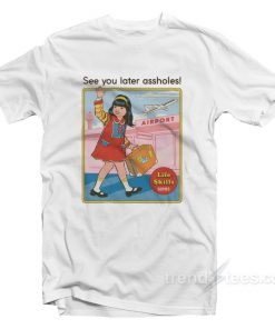 See You Later Assholes T-Shirt