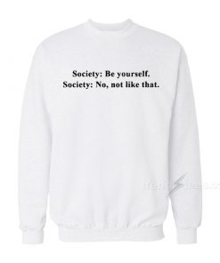 Society Be yourself Society no not like that 247x296 - HOME 2