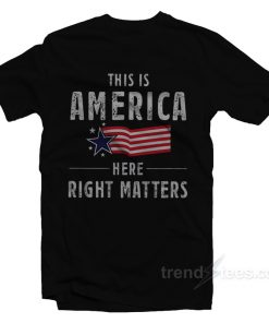 This Is America Here Right Matters T-Shirt