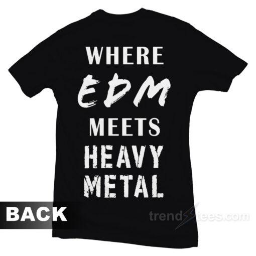 Where EDM Meets Heavy Metal T-Shirt