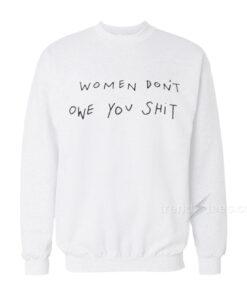Women Don't Owe You Swearshirt
