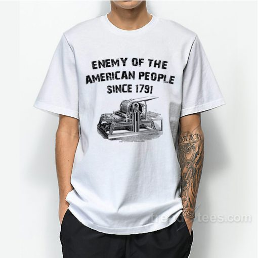 Enemy Of The American People Since 1791 T-Shirt