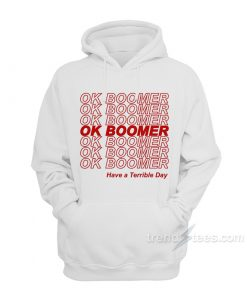 Ok Boomer Have A Terrible Day Hoodie
