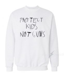 Protect Kids Not Gun Sweatshirt