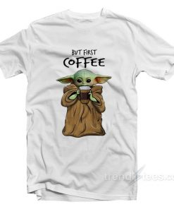 But First Coffee Baby Yoda T-Shirt