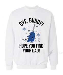 Bye Buddy Hope You Find Your Dad Sweatshirt