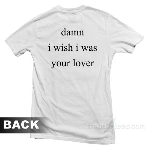 Damn I Wish I Was Your Lover T-Shirt