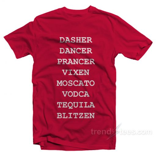 Dasher Dancer Prancer Vixen Moscato Vodka Tequila Blitzen Christmas T-Shirt
