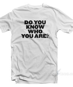 Do You Know Who You Are White T-Shirt