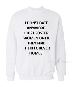 I Don't Date Anymore Sweatshirt
