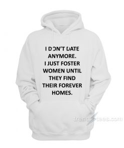 I Don't Date Anymore Hoodie