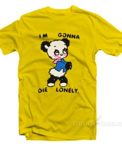 I'm Gonna Die Lonely T-Shirt
