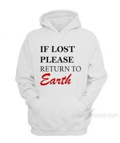 If You Lost Please Return To Earth Hoodie