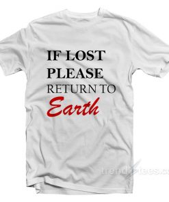 If You Lost Please Return To Earth T-Shirt