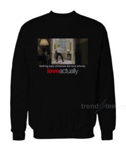 Nothing Says Christmas Like Love Actually Sweatshirt