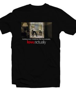 Nothing Says Christmas Like Love Actually T-Shirt