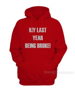 My Last Year Being Broke Hoodie