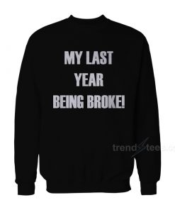 My Last Year Being Broke Sweatshirt