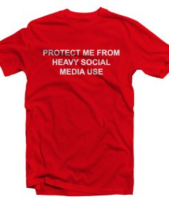 Protect Me From Heavy Social Media T-Shirt