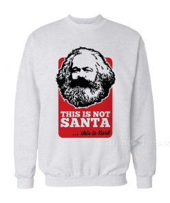 This Is Not Santa This Is Karl Sweatshirt