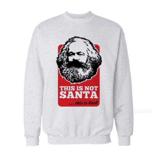 This Is Not Santa This Is Karl Sweatshirt
