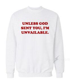 Unless God Sent You I'm Unavailable Sweatshirt
