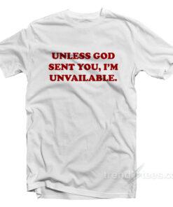 Unless God Sent You I'm Unavailable T-Shirt