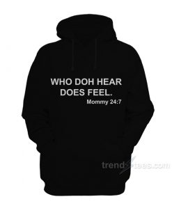 WHO DOH HEAR DOES FEEL Mommy 247 Hoodie