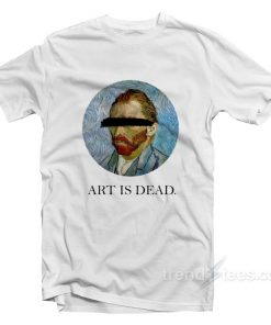Van Gogh Art Is Dead T-Shirt