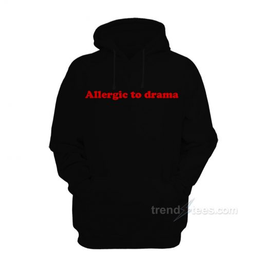 Allergic To Drama Hoodie