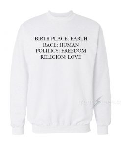 Birthplace Earth Race Human Politics Freedom Religion Love Sweatshirt