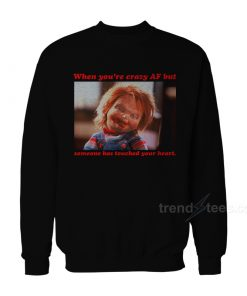 Chucky - When You're Crazy Af but Someone Has Touched Your Heart Sweatshirt
