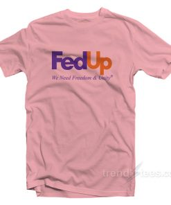 Fed Up We Need Freedom And Unity T-Shirt